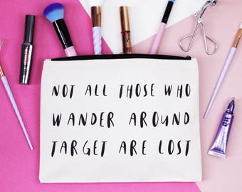 Customisable Makeup Bag - Not All Those Who Wander Around Target are Lost - Natural Cotton and Black - Cosmetic Organiser / Zipper Pouch