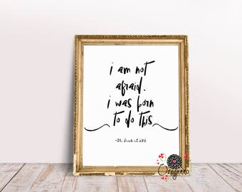 Joan of Arc quote print-I am not afraid. I was born to do this- Quote art print-Bravery destiny Woman power Leadership Success Fearless