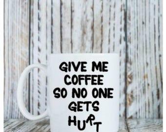 Give Me Some Coffee, Caffeine, Coffee Mug, Hot Beverage, Cold Beverage, Caffeine Mug, Cup, Coffee Cup