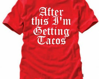 After this I'm Getting Tacos shirt