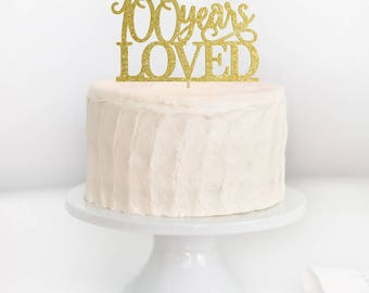 SALE - 100 Years Loved Cake Topper, 100th Birthday Cake Topper, 100th Birthday, Adult Birthday Cake Topper, Milestone Birthday Topper
