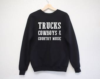 Trucks Cowboys and Country Music Sweatshirt - Country Sweatshirt - Southern Sweatshirt - Country Shirt - Southern Style