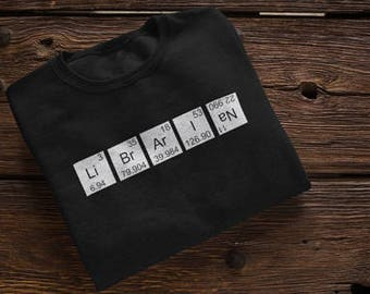 Librarian Shirt, Librarian Gift, Librarian T Shirt, Librarian TShirt, Librarian Tee, Library Shirt, Library Gift, Library Periodic Table