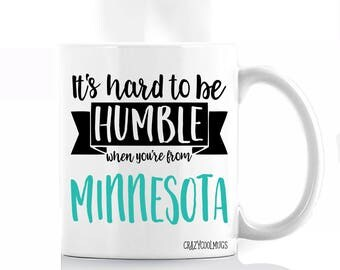 It's Hard to Be Humble When You're From Minnesota Coffee Mug