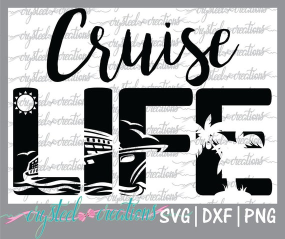 Cruise Life SVG PNG DXF Cruise Design Silhouette Design Vinyl