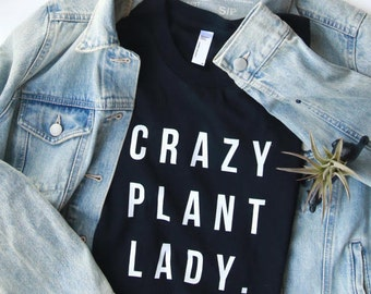Crazy Plant Lady t-shirt - women's, form fitting shirt, plant gifts