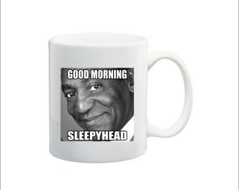 Good morning sleepyhead 11 oz coffee mug, funny bill cosby mug, sleepyhead coffee mug, morning coffee mug, Cosby coffee mug