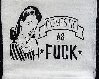 Domestic as Fuck, Funny Kitchen Towels, Adult Humor, Great Gifts, Unique Kitchen Decor,Unique Decor, Tea Towels, Funny Sayings, Unique Gifts