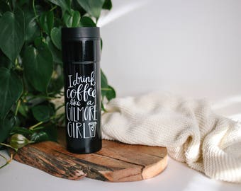 I Drink Coffee Like A Gilmore Girl | Gilmore Girls Tumbler | Coffee Tumbler | Gilmore Girls | Drink Like A Gilmore | ToGo Mug