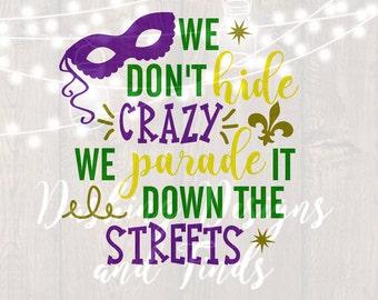 DIGITAL DOWNLOAD mardi gras svg - png - we dont hide crazy - silhouette - cricut - cut file - vinyl - HTV - mardi gras shirt