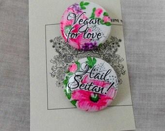 Vegan for love and Hail Seitan! pins