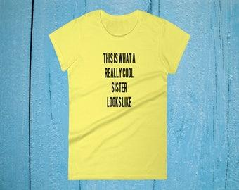 Really Cool SisterT Shirt, Gift for Sister, Birthday Gift , Awesome Sister, Sisters Birthday, Sisters Gift