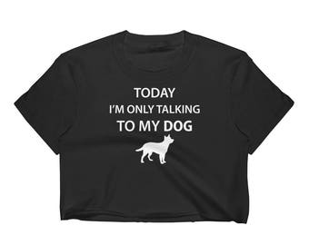 Today I'M Only Talking To My Dog Women's Crop Top