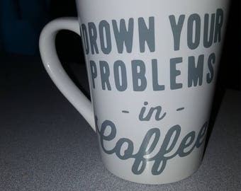 Drown your Problems Coffee Mug