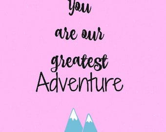 You are our greatest Adventure / Girl Nursery Printable / Nursery Wall Art / Nursery Decor / Digital Download / Baby Girl / Mountain Nursery