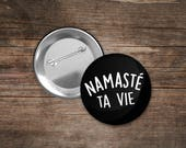 """Namasté ta vie.1.5"""" Metal Pin-back button.Petite Gazelle Atelier"""