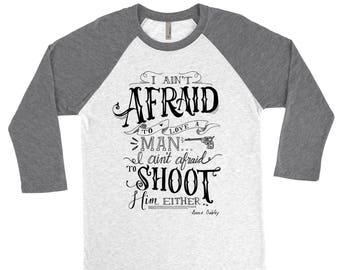 """Annie Oakley quote / Western/ Cowgirl / """"I aint afraid to love a man, I aint afraid to shoot him either."""""""
