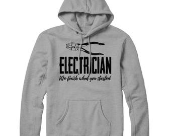 Electrician We Finish What You Started Hoodie, Electricians Hoodie, Hooded Top Pullover For An Electrician Gift Idea, Electrician Top  L208