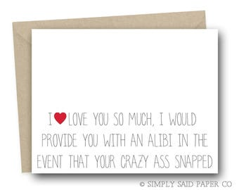 Funny Greeting Card - I love you so much, I would provide you with an alibi - anniversary card, valentines day card, birthday card