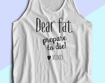 Dear Fat, Prepare To Die Racerback Fitness Tank 100% Cotton, Crossfit, Funny