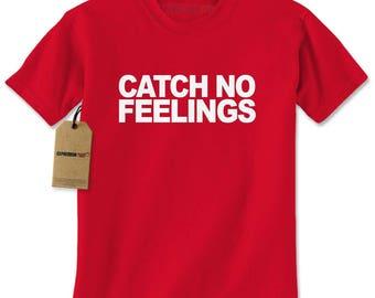 Catch No Feelings Mens T-shirt