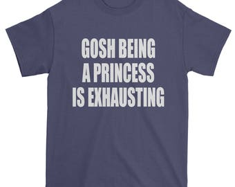 Gosh Being A Princess Is Exhausting Mens T-shirt