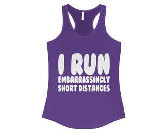 I Run Embarrassingly Short Distances - Running Tank Top, Running Tank, Running Shirt, Running Apparel, Workout Tanks, Workout Clothes,