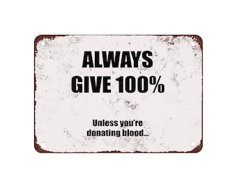 """Always Give 100%. Unless You're Donating Blood. - Vintage Look 9"""" X 12"""" Metal Sign"""