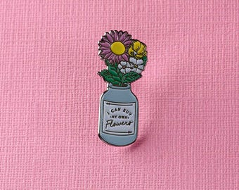 I Can Buy My Own Flowers Enamel Pin // Independent Woman/ Galentines/Valentines Pin Badge/Brooch/ Lapel Pin