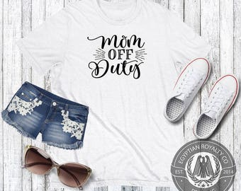 Mom Off Duty T-shirt,  T-shirt,Womens T-shirt,Womens Gift,Printed T-shirts,Shirts with Quotes, Womens Graphic Tees,Ladies Shirt,Tshirts