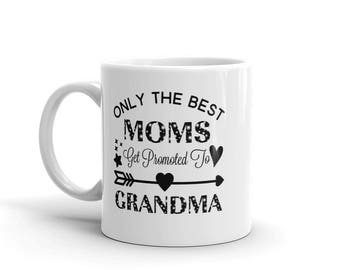 11 oz Coffee Mug:  Only The Best Moms Get Promoted To Grandma, Awesome Gift for Grandma Nana Gigi Gaga