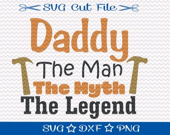 Daddy The Man The Myth The Legend / Fathers Day SVG / Happy Fathers Day SVG File / SVG Cut File / Fathers Day File / Dad svg