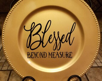 Blessed beyond Measure, Decorative Charger, Decorative Plate, Charger, Chargers, Plate, Plates, Gifts, Gifts under 20, Gifts under 15, gifts