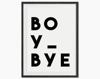 Boy Bye Typography Quote Print - Motivational Wall Art