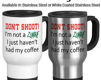 Travel Mug, Don't Shoot I'm Not A Zombie I Just Haven't Had My Coffee, Zombie without Caffeine, Stainless, White coated stainless, 14oz