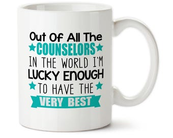 Out Of All The Counselors In The World, I'm Lucky Enough To Have The Very Best, School counselor mug, Mug for counselor, Counselor gift