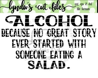 Alcohol because no great story started with a salad//SVG//EPS/DXF file