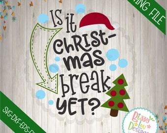 Is it Christmas Break yet SVG, DXF, EPS christmas svg santa svg baby school svg baby svg my santa cut file teacher svg