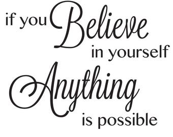 Believe in Yourself, Anything is Possible Wall Quote, Wall Art, Wall Decal, Wall Decoration