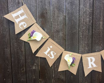He Is Risen Burlap Banner- Happy Easter- Decorations- Jesus Lives- He Lives- Calla Lilies- Christian Decor- Spring