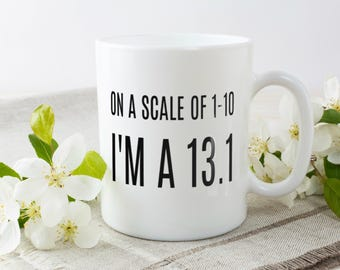 On A Scale Of 1 To 10 I'm 13.1 Mug | Funny Half Marathon Runner's Mug | Sarcastic Running Coffee Mug
