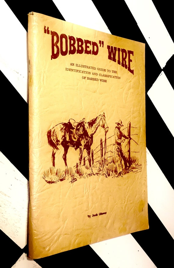 Bobbed Wire: An Illustrated Guide to the Identification and Classification of Barbed Wire by Jack Glover (1966) softcover book