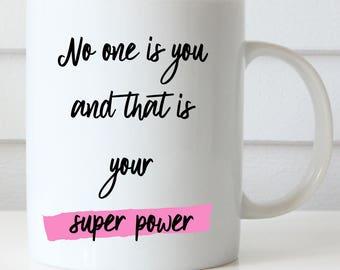 Super Power Coffee Mug, No One is You and That is Your Super Power, Inspirational Mug, Friendship Mug