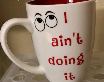 I Ainu0027t Doing It Coffee Mug, Coffee Mug Humor, Funny Gifts,