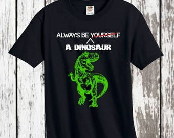 Always be a dinosaur -  Always be yourself - dinosaur shirt - toddler shirt - toddler tshirts - fashion - summer style - birthday gift - kid