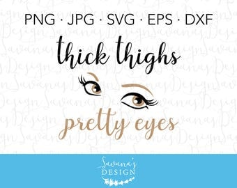 Thick Thighs SVG, Thick Thighs and Pretty Eyes, Eyes SVG, Thighs SVG, Funny Svg Files, Funny Sayings Svg, Funny Mom Svg, Funny Yeti Decals