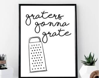 Graters Gonna Grate Print // Minimalist // Art // Typography // Fashion // Scandinavian Poster // Boho // Modern Office // Kitchen Art
