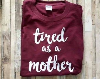Tired as a Mother - Womens Shirt