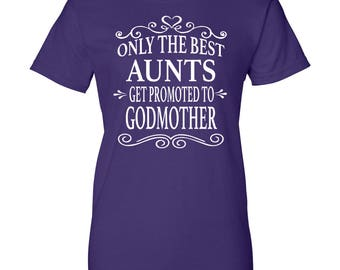 Only The Best Aunts Get Promoted To Godmother - Women T-Shirt - Godmother Shirts - Godmother Gifts
