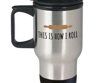 Funny Baking Travel Mug - Cooking Gift idea - Present for a Cook - This Is How I Roll - Rolling Pin - Cooking Humor